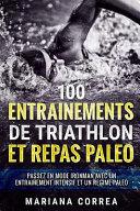 100 Entrainements de Triathlon Et Repas Paleo