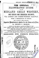 The Official Illustrated Guide to the Midland Great Western  and Dublin and Drogheda Railways     With a Description of Dublin  and an Account of Some of the Most Important Manufactories in Dublin and in the Towns on the Lines     Embellished with Numerous Engravings   Second Edition