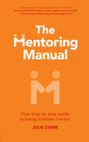 The Mentoring Manual: Your step by step guide to being a ...