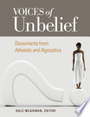 Voices of Unbelief  Documents from Atheists and Agnostics
