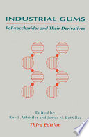 """Industrial Gums: Polysaccharides and Their Derivatives"" by James N. BeMiller, Roy L. Whistler"