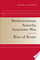 Mediterranean Anarchy  Interstate War  and the Rise of Rome