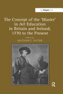 The Concept of the  Master  in Art Education in Britain and Ireland  1770 to the Present