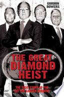 The Great Diamond Heist   The Incredible True Story of the Hatton Garden Diamond Geezers