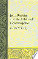 John Ruskin and the Ethics of Consumption Book