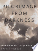 Pilgrimage from Darkness: Nuremburg to Jerusalem