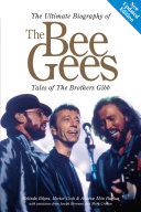 The Ultimate Biography Of The Bee Gees  Tales Of The Brothers Gibb