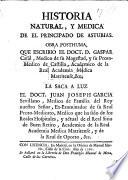 """Historia natural y medica de el Principado de Asturias. ... La saca a luz el Doct. Juan Joseph Garcia. [Followed by """"Tratado de las doctrinas, y sentencias de Hippocrates"""", """"Constituciones épidemicas,"""" and other works by G. Casal y Julián.]"""