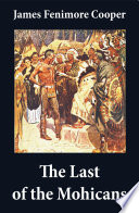 The Last of the Mohicans (illustrated) + The Pathfinder + The Deerslayer (3 Unabridged Classics)