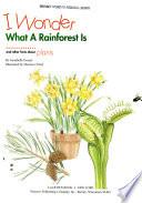 I Wonder what a Rainforest is