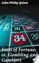 Fools of Fortune  or  Gambling and Gamblers