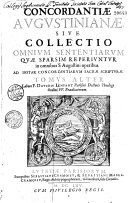 Concordantiae Augustinianae, sive Collectio omnium sententiarum quae sparsim reperiuntur in omnibus S. Augustini operibus, ad instar Concordantiarum Sacrae Scripturae... labore F. Davidis Lenfant,...