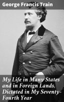 Pdf My Life in Many States and in Foreign Lands, Dictated in My Seventy-Fourth Year Telecharger