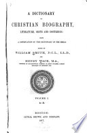 A Dictionary of Christian Biography, Literature, Sects and Doctrines: A-D