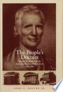 The People's Doctors  : Samuel Thomson and the American Botanical Movement, 1790-1860