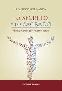 LO SECRETO Y LO SAGRADO. Hechos y vivencias sobre religiones y sectas.