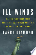 link to Ill winds : saving democracy from Russian rage, Chinese ambition, and American complacency in the TCC library catalog