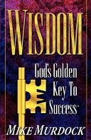 Wisdom  God s Golden Key To Success