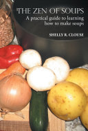 THE ZEN OF SOUPS   A practical guide to learning how to make soups