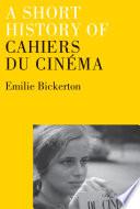 A Short History of Cahiers Du Cinéma
