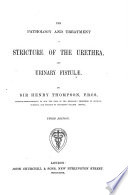 The Pathology And Treatment Of Stricture Of The Urethra And Urinary Fistulae