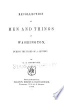 Recollection of Men and Things at Washington  During the Third of a Century