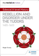 My Revision Notes  Edexcel A level History  Rebellion and disorder under the Tudors  1485 1603