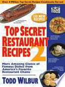 """Top Secret Restaurant Recipes 2: More Amazing Clones of Famous Dishes from America's Favorite Restaurant Chains"" by Todd Wilbur"