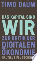 Das Kapital sind wir  : Zur Kritik der digitalen Ökonomie