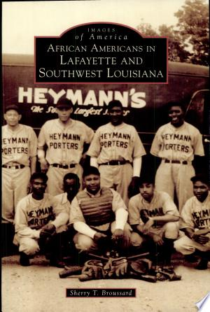 Download African Americans in Lafayette and Southwest Louisiana Free Books - Dlebooks.net