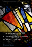 The Anti-Pelagian Christology of Augustine of Hippo, 396-430