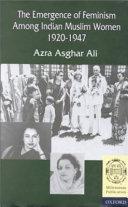 The Emergence of Feminism Among Indian Muslim Women  1920 1947