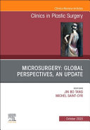 Microsurgery: Global Perspectives, an Update, an Issue of Clinics in Plastic Surgery, Volume 47-4