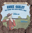 Annie Oakley  The Woman Who Never Missed a Shot