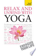 Relax And Unwind With Yoga Teach Yourself