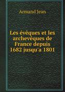 Pdf Les ?v?ques et les archev?ques de France depuis 1682 jusqu'a 1801 Telecharger