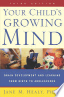 """Your Child's Growing Mind: Brain Development and Learning From Birth to Adolescence"" by Jane Healy"