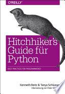 Hitchhiker's Guide für Python  : Best Practices für Programmierer