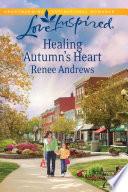 Healing Autumn s Heart  Mills   Boon Love Inspired