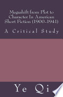 Megashift From Plot To Character In American Short Fiction 1900 1941 A Critical Study