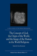 The Concept of God  the Origin of the World  and the Image of the Human in the World Religions Book PDF