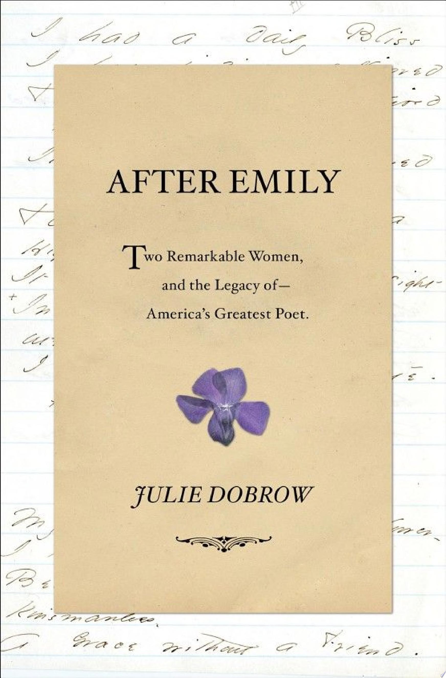 After Emily  Two Remarkable Women and the Legacy of America s Greatest Poet