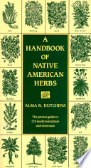 """A Handbook of Native American Herbs: The Pocket Guide to 125 Medicinal Plants and Their Uses"" by Alma R. Hutchens"