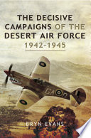 The Decisive Campaigns of the Desert Air Force 1942 1945
