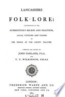 Lancashire Folk Lore  Illustrative of the Superstitions Beliefs and Practices  etc   Comp  and Ed