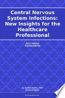 Central Nervous System Infections New Insights For The Healthcare Professional 2012 Edition Book PDF