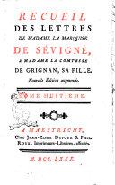 Recueil des lettres de madame la marquise de Sevigne, a madame la comtesse de Grigan, sa fille. Tome premier (-dixieme)