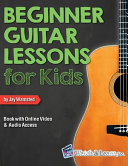 Beginner Guitar Lessons for Kids Book with Online Video and Audio Access