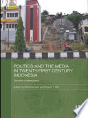 Politics and the Media in Twenty First Century Indonesia