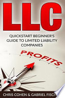 LLC, Limited Liability Company  : Quick Start Beginner's Guide to Limited Liability Companies